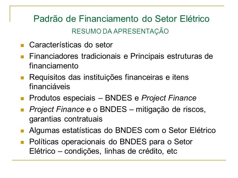 Padrão de Financiamento do Setor Elétrico RESUMO DA APRESENTAÇÃO Características do setor Financiadores tradicionais e Principais estruturas de financ