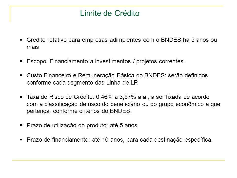 Limite de Crédito Crédito rotativo para empresas adimplentes com o BNDES há 5 anos ou mais Escopo: Financiamento a investimentos / projetos correntes.