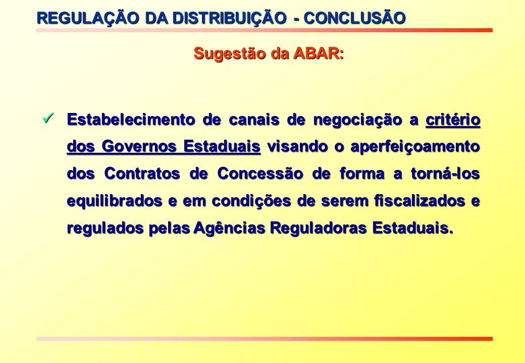 REGULAÇÃO DA DISTRIBUIÇÃO - CONCLUSÃO Sugestão da ABAR: Estabelecimento de canais de negociação a critério dos Governos Estaduais visando o aperfeiçoa