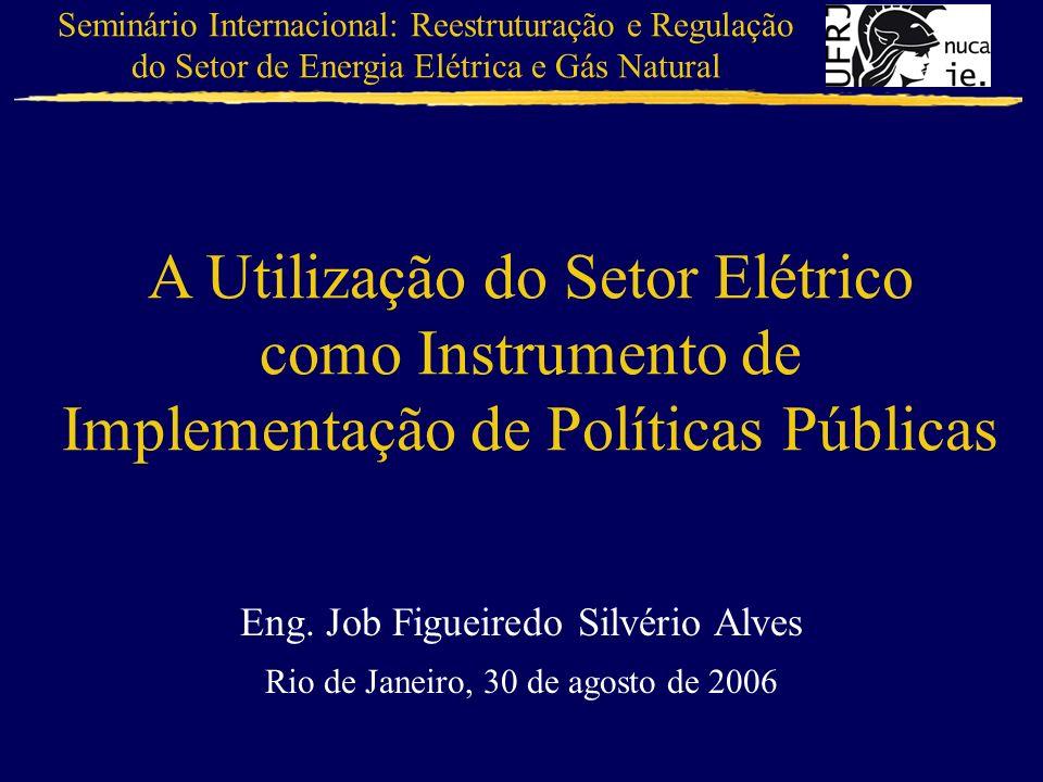 A Utilização do Setor Elétrico como Instrumento de Implementação de Políticas Públicas Eng. Job Figueiredo Silvério Alves Rio de Janeiro, 30 de agosto
