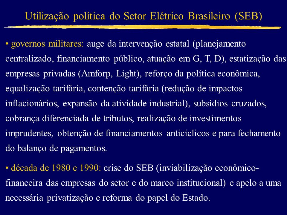 Utilização política do Setor Elétrico Brasileiro (SEB) governos militares: auge da intervenção estatal (planejamento centralizado, financiamento públi