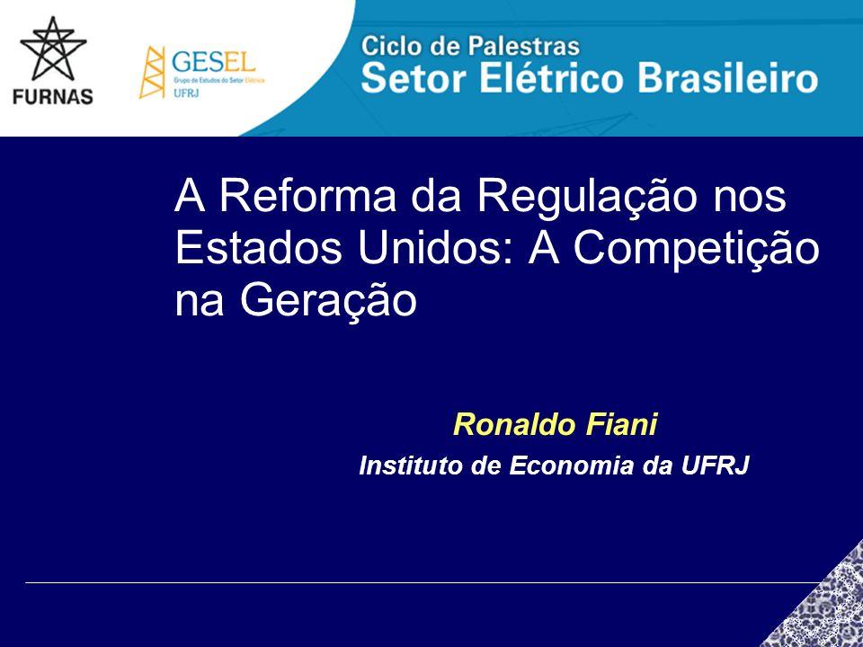A Reforma da Regulação nos Estados Unidos: A Competição na Geração Ronaldo Fiani Instituto de Economia da UFRJ