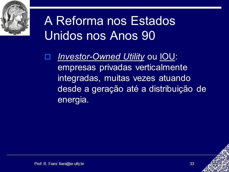 Prof. R. Fiani: fiani@ie.ufrj.br33 A Reforma nos Estados Unidos nos Anos 90 Investor-Owned Utility ou IOU: empresas privadas verticalmente integradas,
