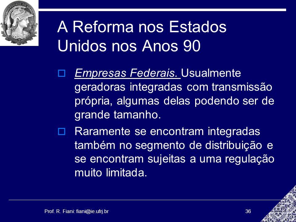 Prof. R. Fiani: fiani@ie.ufrj.br36 A Reforma nos Estados Unidos nos Anos 90 Empresas Federais. Usualmente geradoras integradas com transmissão própria