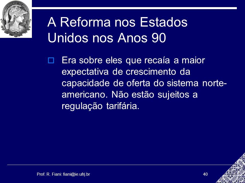 Prof. R. Fiani: fiani@ie.ufrj.br40 A Reforma nos Estados Unidos nos Anos 90 Era sobre eles que recaía a maior expectativa de crescimento da capacidade