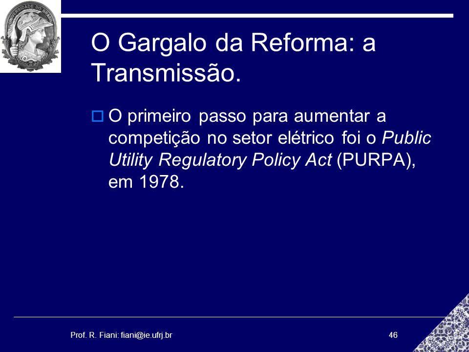 Prof. R. Fiani: fiani@ie.ufrj.br46 O Gargalo da Reforma: a Transmissão. O primeiro passo para aumentar a competição no setor elétrico foi o Public Uti