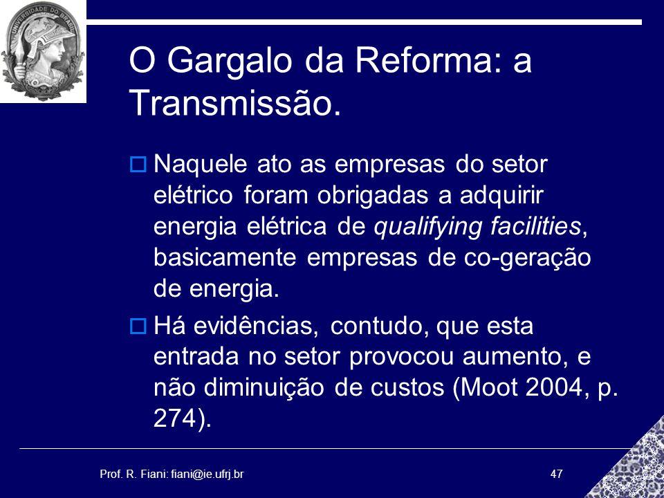 Prof. R. Fiani: fiani@ie.ufrj.br47 O Gargalo da Reforma: a Transmissão. Naquele ato as empresas do setor elétrico foram obrigadas a adquirir energia e