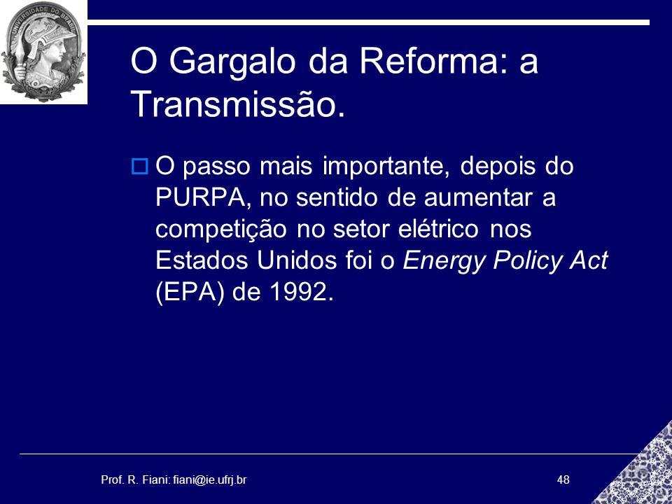 Prof. R. Fiani: fiani@ie.ufrj.br48 O Gargalo da Reforma: a Transmissão. O passo mais importante, depois do PURPA, no sentido de aumentar a competição