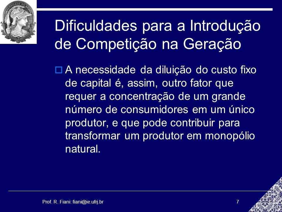 Prof. R. Fiani: fiani@ie.ufrj.br7 Dificuldades para a Introdução de Competição na Geração A necessidade da diluição do custo fixo de capital é, assim,