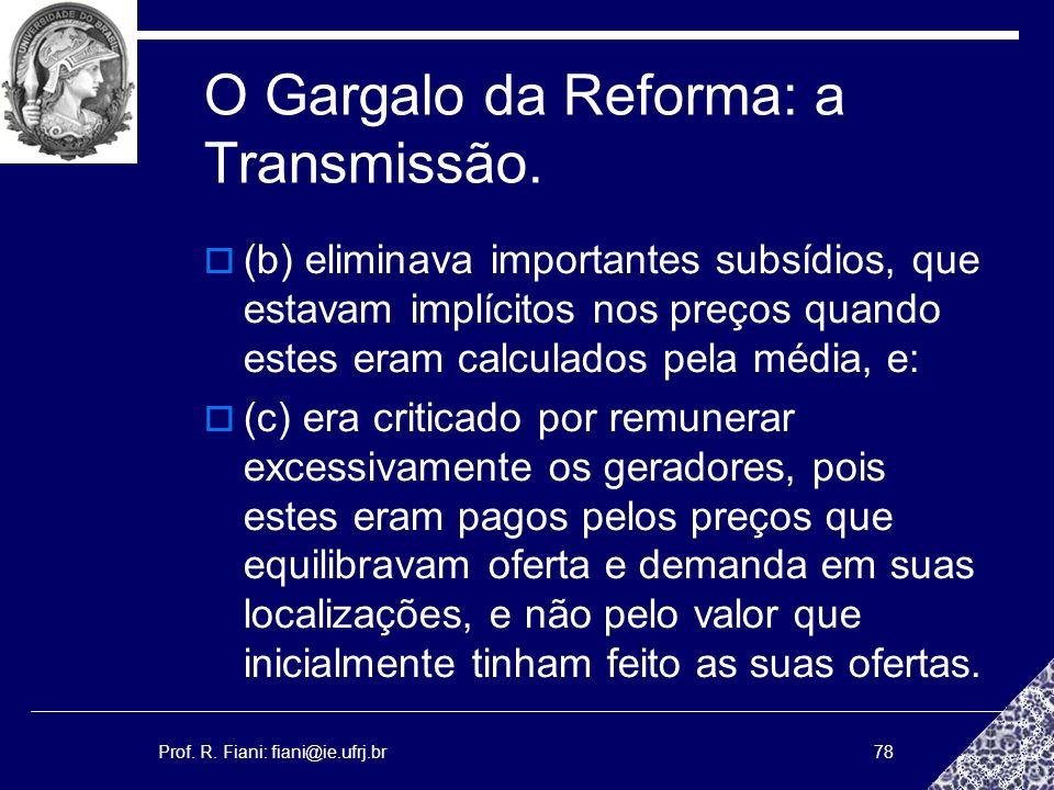 Prof. R. Fiani: fiani@ie.ufrj.br78 O Gargalo da Reforma: a Transmissão. (b) eliminava importantes subsídios, que estavam implícitos nos preços quando