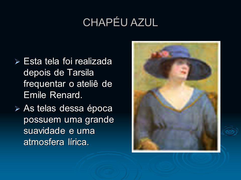 CHAPÉU AZUL Esta tela foi realizada depois de Tarsila frequentar o ateliê de Emile Renard. Esta tela foi realizada depois de Tarsila frequentar o atel
