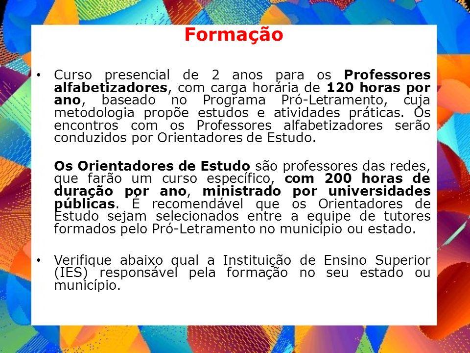 Formação Curso presencial de 2 anos para os Professores alfabetizadores, com carga horária de 120 horas por ano, baseado no Programa Pró-Letramento, c