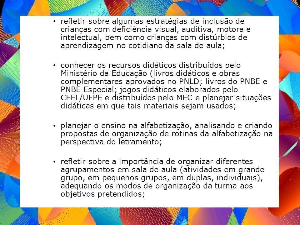 refletir sobre algumas estratégias de inclusão de crianças com deficiência visual, auditiva, motora e intelectual, bem como crianças com distúrbios de