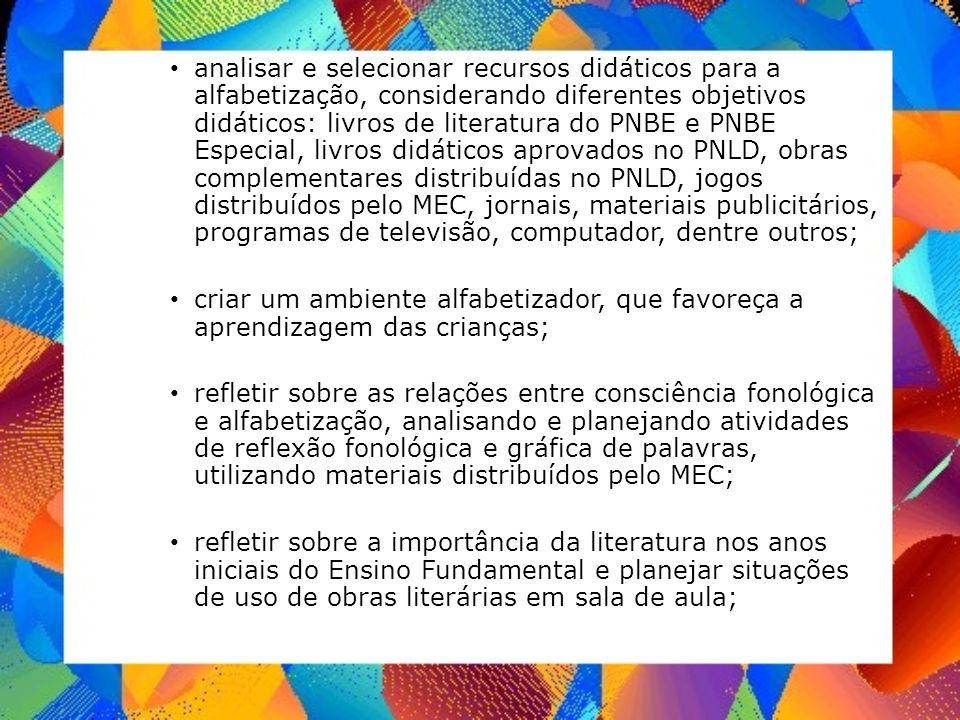 analisar e selecionar recursos didáticos para a alfabetização, considerando diferentes objetivos didáticos: livros de literatura do PNBE e PNBE Especi