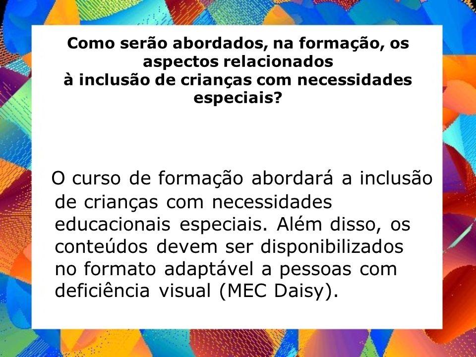 Como serão abordados, na formação, os aspectos relacionados à inclusão de crianças com necessidades especiais? O curso de formação abordará a inclusão