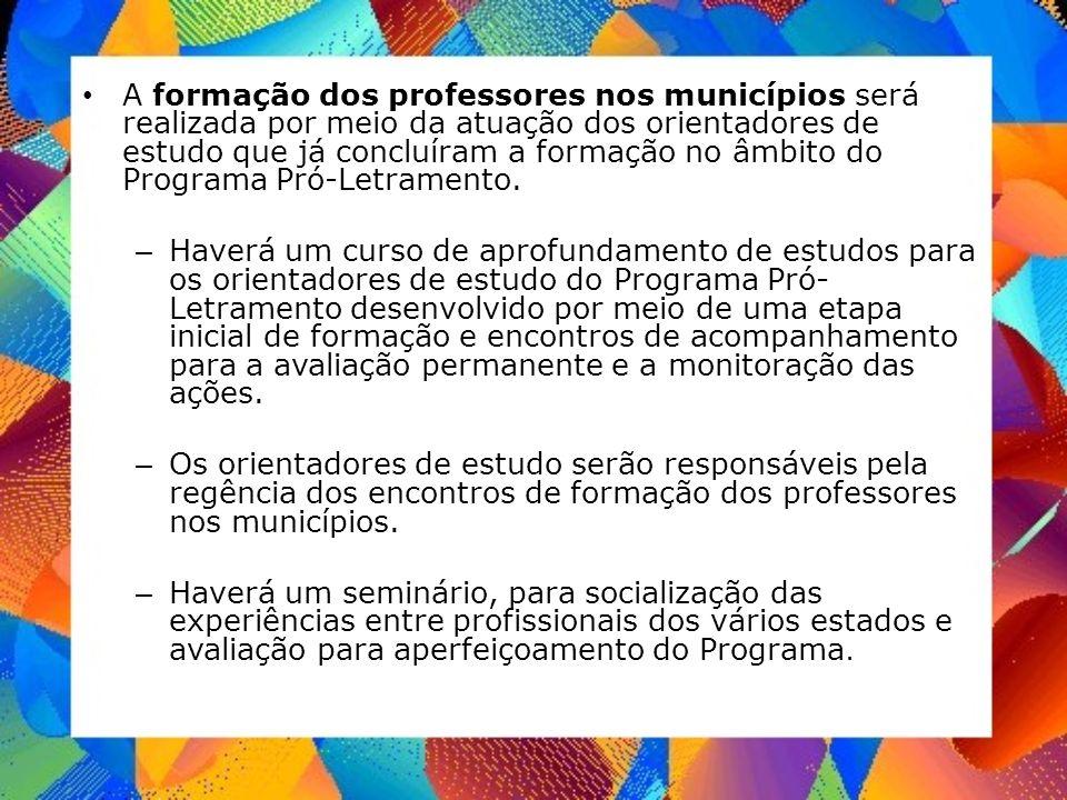 A formação dos professores nos municípios será realizada por meio da atuação dos orientadores de estudo que já concluíram a formação no âmbito do Prog