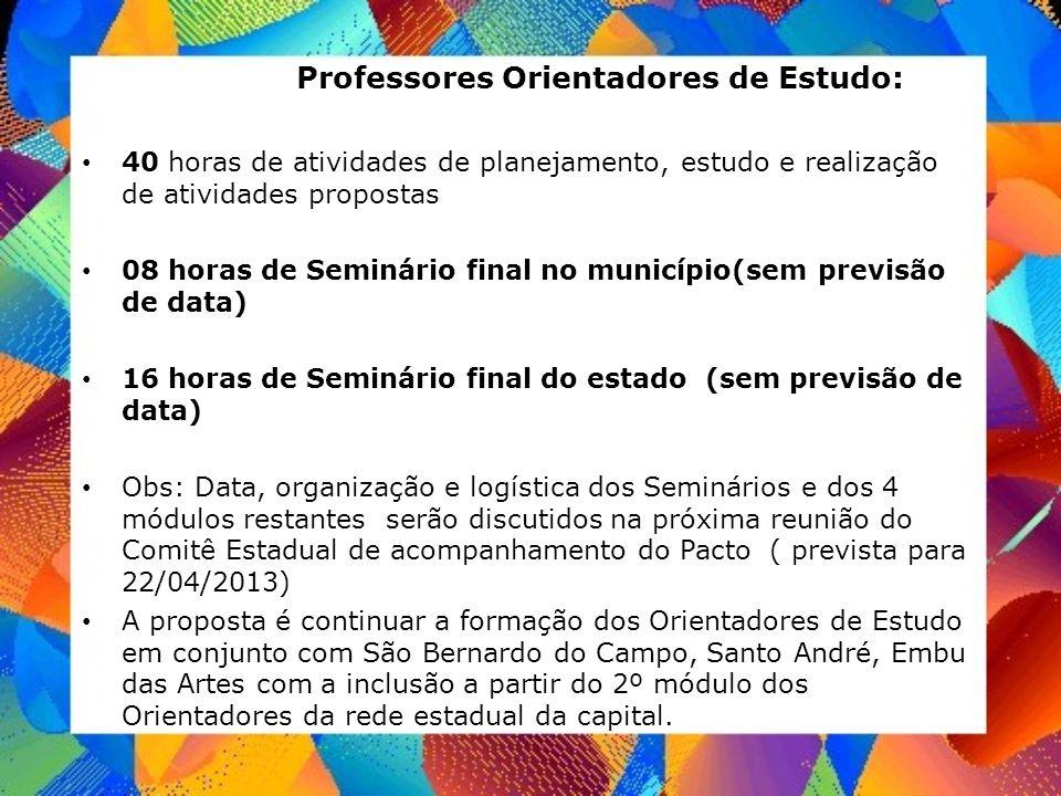 Professores Orientadores de Estudo: 40 horas de atividades de planejamento, estudo e realização de atividades propostas 08 horas de Seminário final no