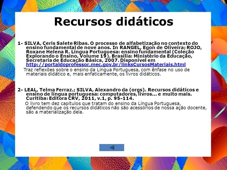 Recursos didáticos 1- SILVA, Ceris Salete Ribas. O processo de alfabetização no contexto do ensino fundamental de nove anos. In RANGEL, Egon de Olivei