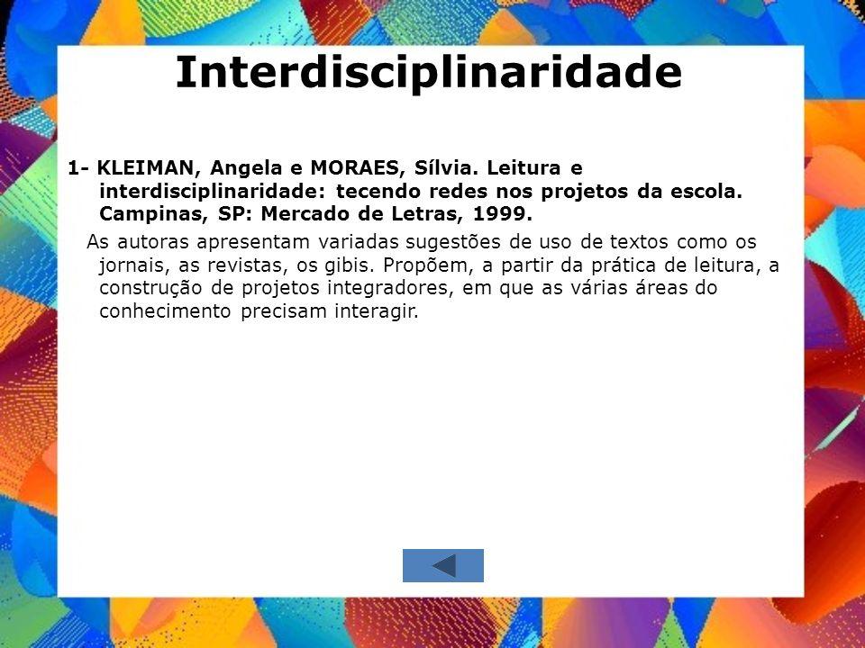 Interdisciplinaridade 1- KLEIMAN, Angela e MORAES, Sílvia. Leitura e interdisciplinaridade: tecendo redes nos projetos da escola. Campinas, SP: Mercad