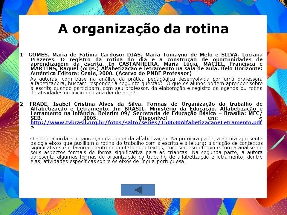 A organização da rotina 1- GOMES, Maria de Fátima Cardoso; DIAS, Maria Tomayno de Melo e SILVA, Luciana Prazeres. O registro da rotina do dia e a cons