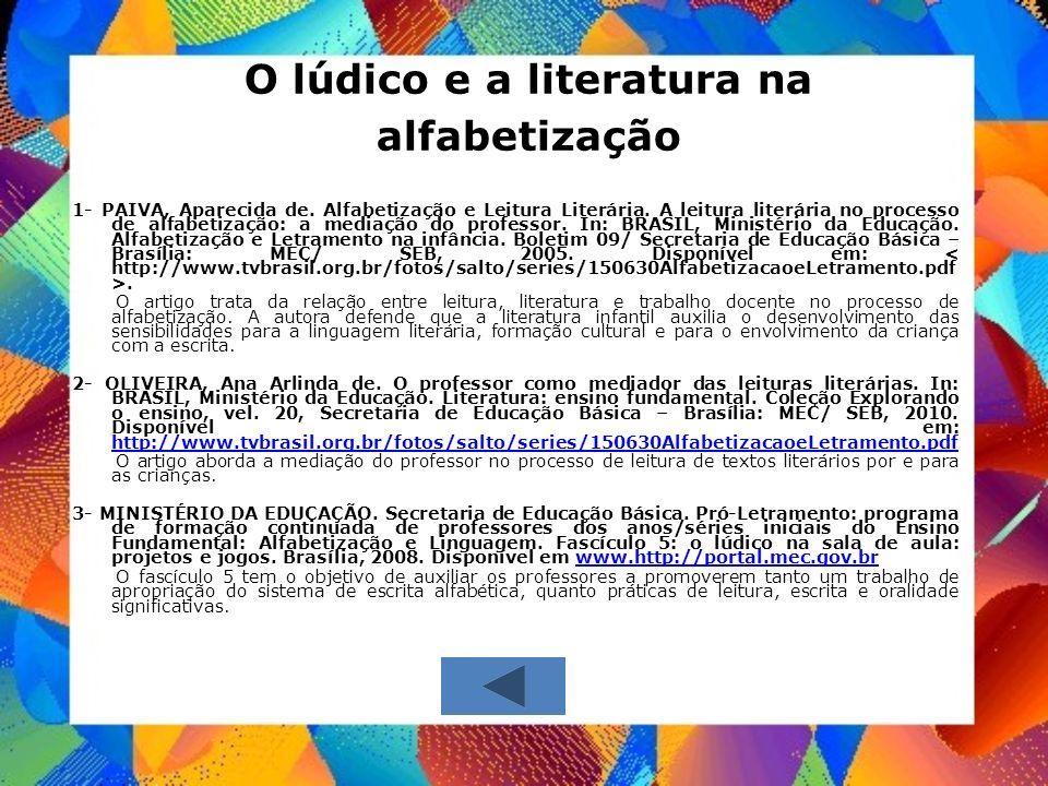 O lúdico e a literatura na alfabetização 1- PAIVA, Aparecida de. Alfabetização e Leitura Literária. A leitura literária no processo de alfabetização: