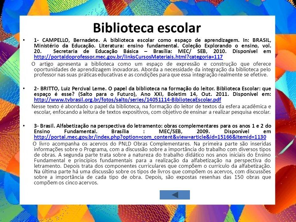 Biblioteca escolar 1- CAMPELLO, Bernadete. A biblioteca escolar como espaço de aprendizagem. In: BRASIL, Ministério da Educação. Literatura: ensino fu