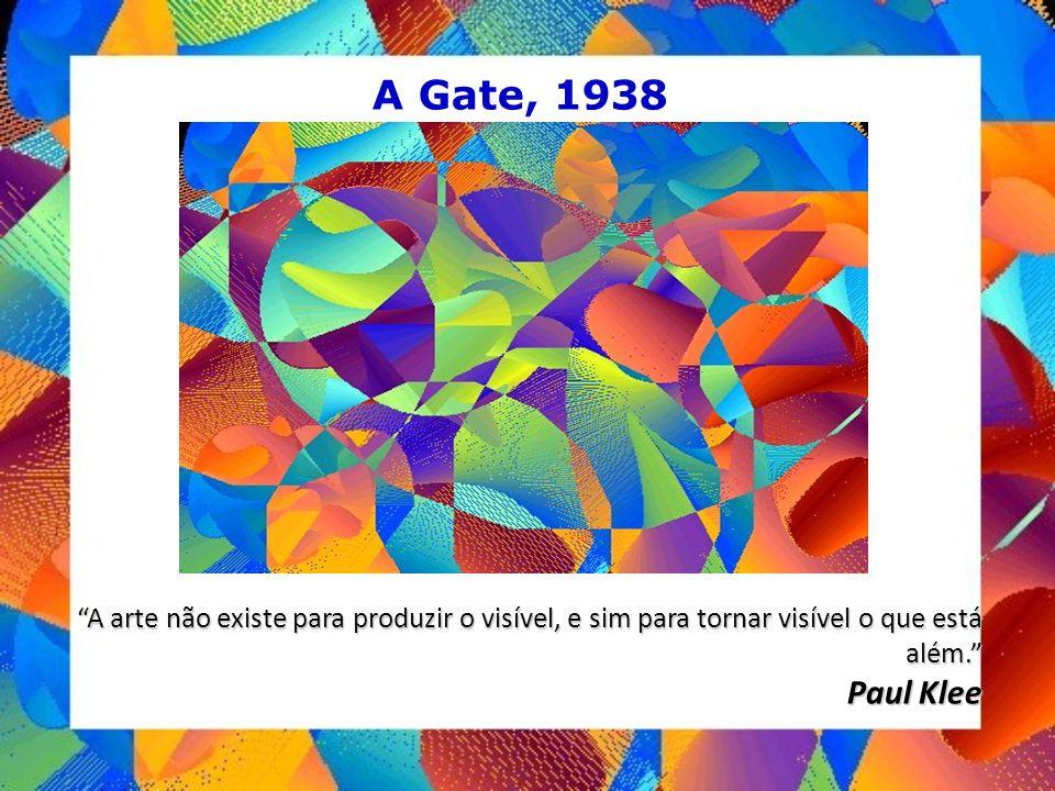 A arte não existe para produzir o visível, e sim para tornar visível o que está além. Paul Klee A Gate, 1938