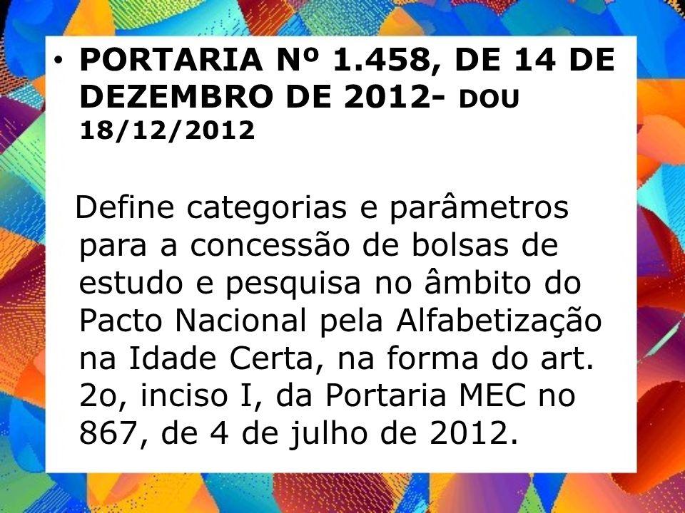 PORTARIA Nº 1.458, DE 14 DE DEZEMBRO DE 2012- DOU 18/12/2012 Define categorias e parâmetros para a concessão de bolsas de estudo e pesquisa no âmbito