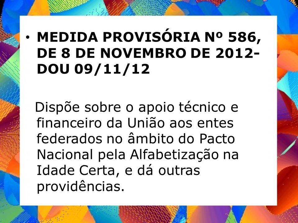 MEDIDA PROVISÓRIA Nº 586, DE 8 DE NOVEMBRO DE 2012- DOU 09/11/12 Dispõe sobre o apoio técnico e financeiro da União aos entes federados no âmbito do P