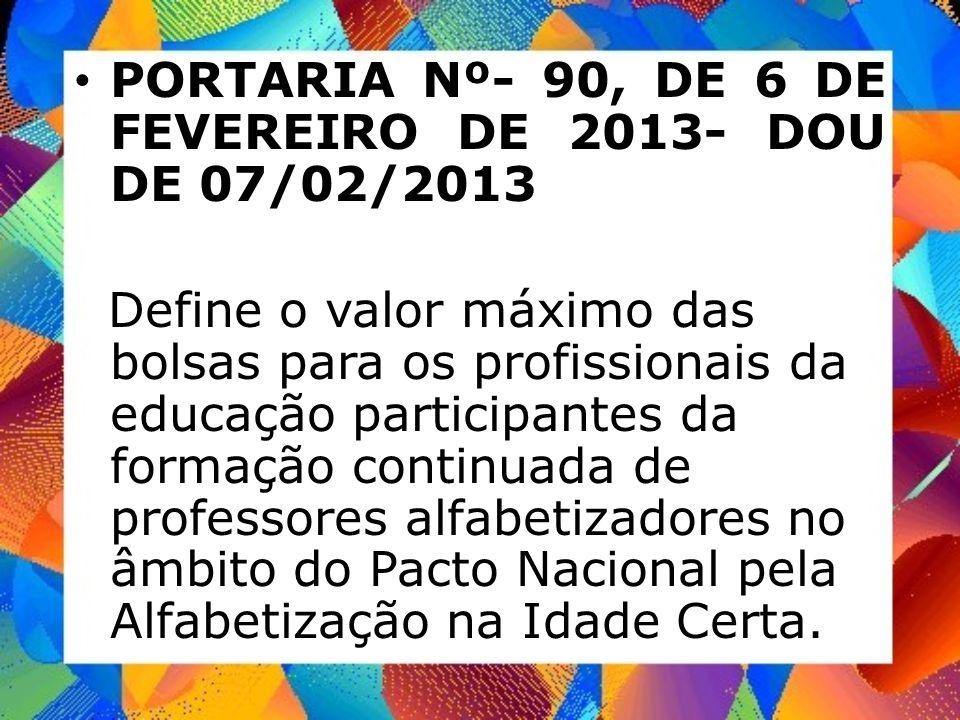 PORTARIA Nº- 90, DE 6 DE FEVEREIRO DE 2013- DOU DE 07/02/2013 Define o valor máximo das bolsas para os profissionais da educação participantes da form