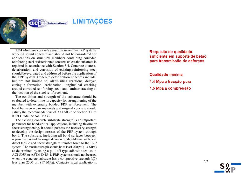 12 LIMITAÇÕES Requisito de qualidade suficiente em suporte de betão para transmissão de esforços Qualidade mínima 1.4 Mpa a tracção pura 1.5 Mpa a compressão