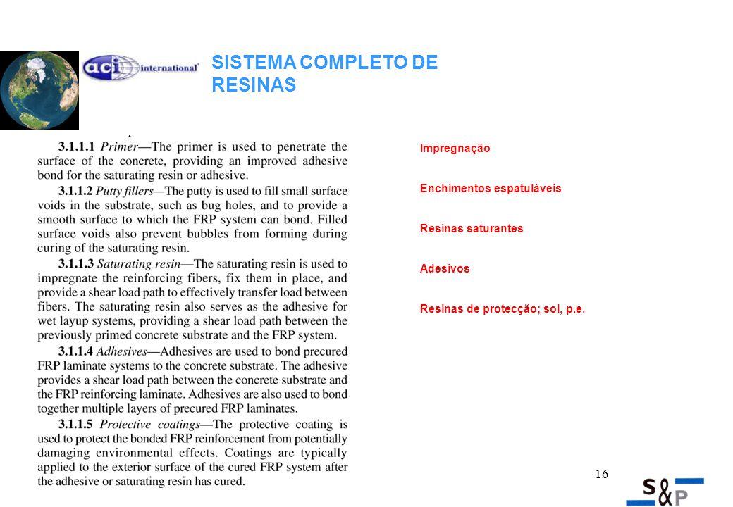 16 SISTEMA COMPLETO DE RESINAS Impregnação Enchimentos espatuláveis Resinas saturantes Adesivos Resinas de protecção; sol, p.e.