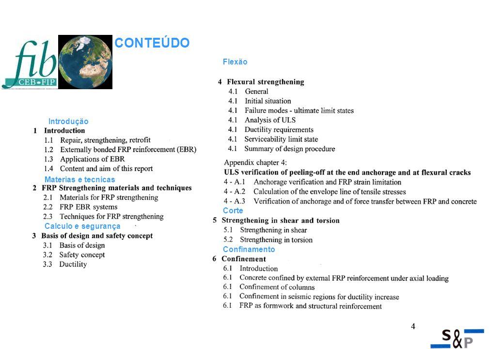 4 CONTEÚDO Introdução Materias e tecnicas Calculo e segurança Flexão Corte Confinamento 4