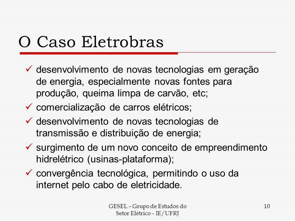 O Caso Eletrobras desenvolvimento de novas tecnologias em geração de energia, especialmente novas fontes para produção, queima limpa de carvão, etc; c