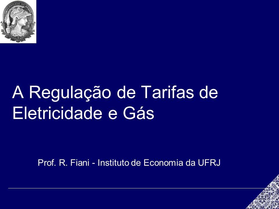 A Regulação de Tarifas de Eletricidade e Gás Prof. R. Fiani - Instituto de Economia da UFRJ