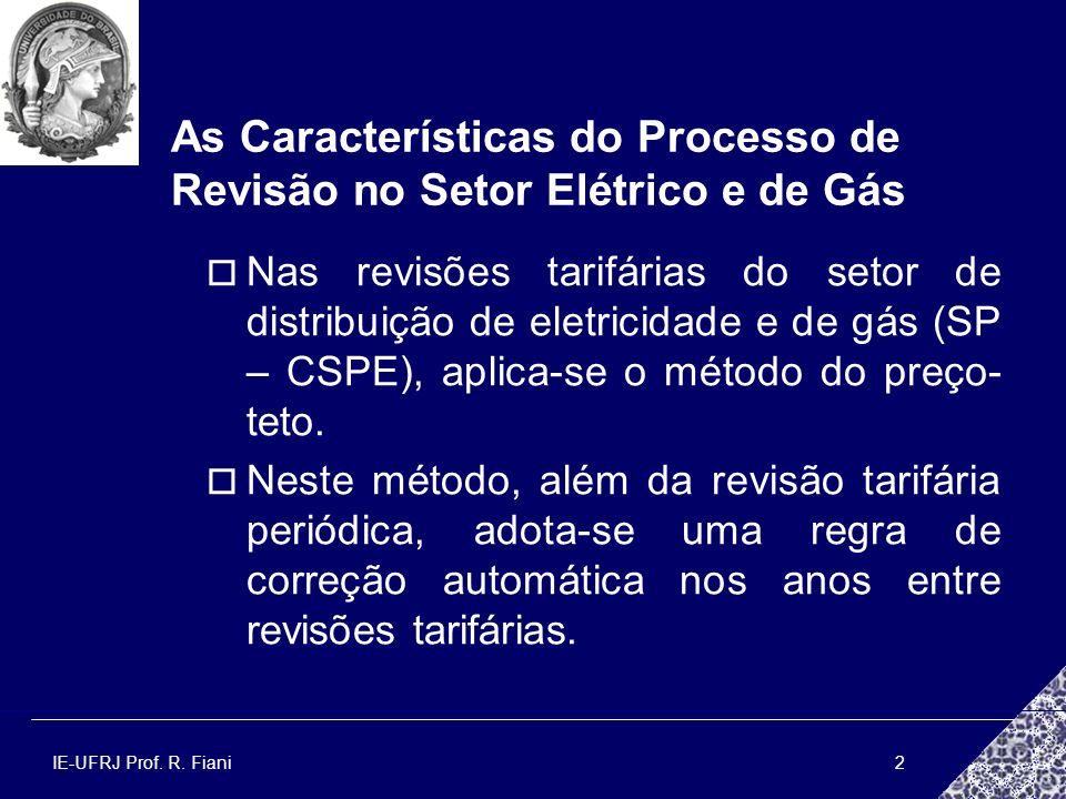 IE-UFRJ Prof. R. Fiani2 As Características do Processo de Revisão no Setor Elétrico e de Gás Nas revisões tarifárias do setor de distribuição de eletr