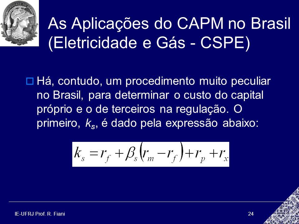 IE-UFRJ Prof. R. Fiani24 As Aplicações do CAPM no Brasil (Eletricidade e Gás - CSPE) Há, contudo, um procedimento muito peculiar no Brasil, para deter