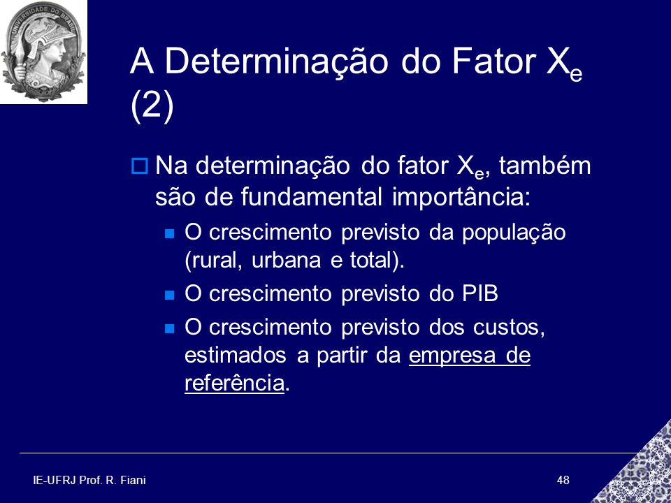 IE-UFRJ Prof. R. Fiani48 A Determinação do Fator X e (2) Na determinação do fator X e, também são de fundamental importância: O crescimento previsto d