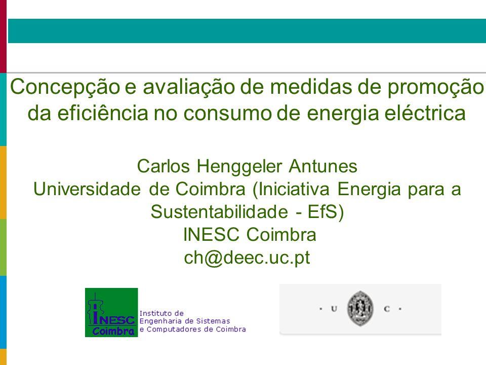 Concepção e avaliação de medidas de promoção da eficiência no consumo de energia eléctrica Carlos Henggeler Antunes Universidade de Coimbra (Iniciativa Energia para a Sustentabilidade - EfS) INESC Coimbra ch@deec.uc.pt