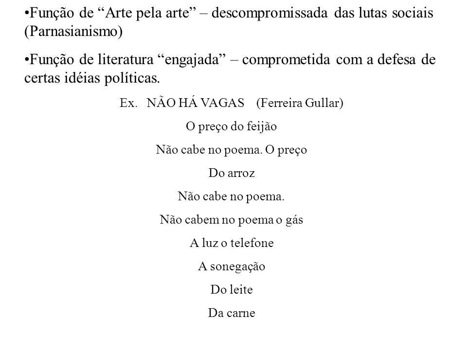 Função de Arte pela arte – descompromissada das lutas sociais (Parnasianismo) Função de literatura engajada – comprometida com a defesa de certas idéias políticas.