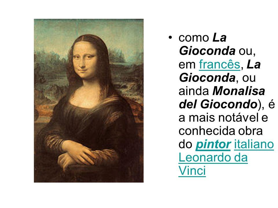 como La Gioconda ou, em francês, La Gioconda, ou ainda Monalisa del Giocondo), é a mais notável e conhecida obra do pintor italiano Leonardo da Vincif