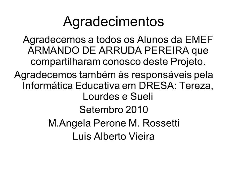 Agradecimentos Agradecemos a todos os Alunos da EMEF ARMANDO DE ARRUDA PEREIRA que compartilharam conosco deste Projeto. Agradecemos também às respons