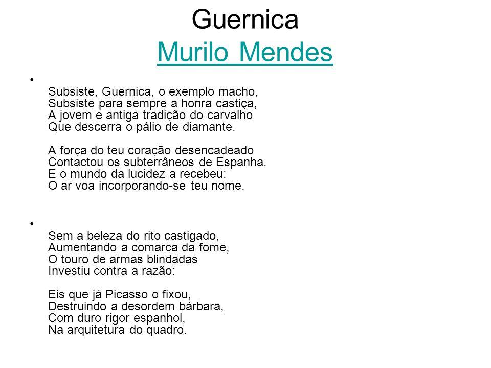 Guernica Murilo Mendes Murilo Mendes Subsiste, Guernica, o exemplo macho, Subsiste para sempre a honra castiça, A jovem e antiga tradição do carvalho