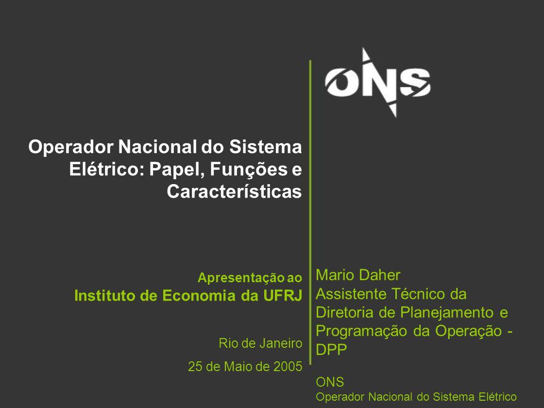 Operador Nacional do Sistema Elétrico: Papel, Funções e Características Apresentação ao Instituto de Economia da UFRJ Rio de Janeiro 25 de Maio de 200