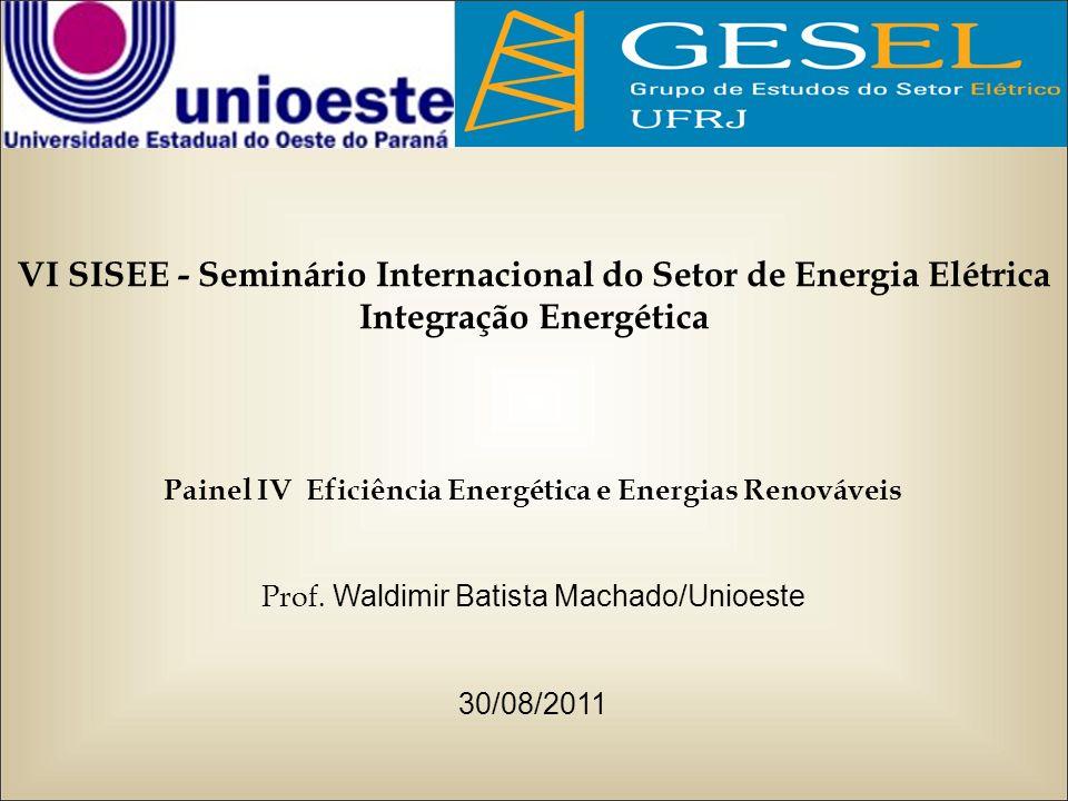 VI SISEE - Seminário Internacional do Setor de Energia Elétrica Integração Energética Painel IV Eficiência Energética e Energias Renováveis Prof. Wald