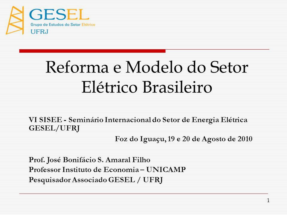 1 Reforma e Modelo do Setor Elétrico Brasileiro VI SISEE - Seminário Internacional do Setor de Energia Elétrica GESEL/UFRJ Foz do Iguaçu, 19 e 20 de A