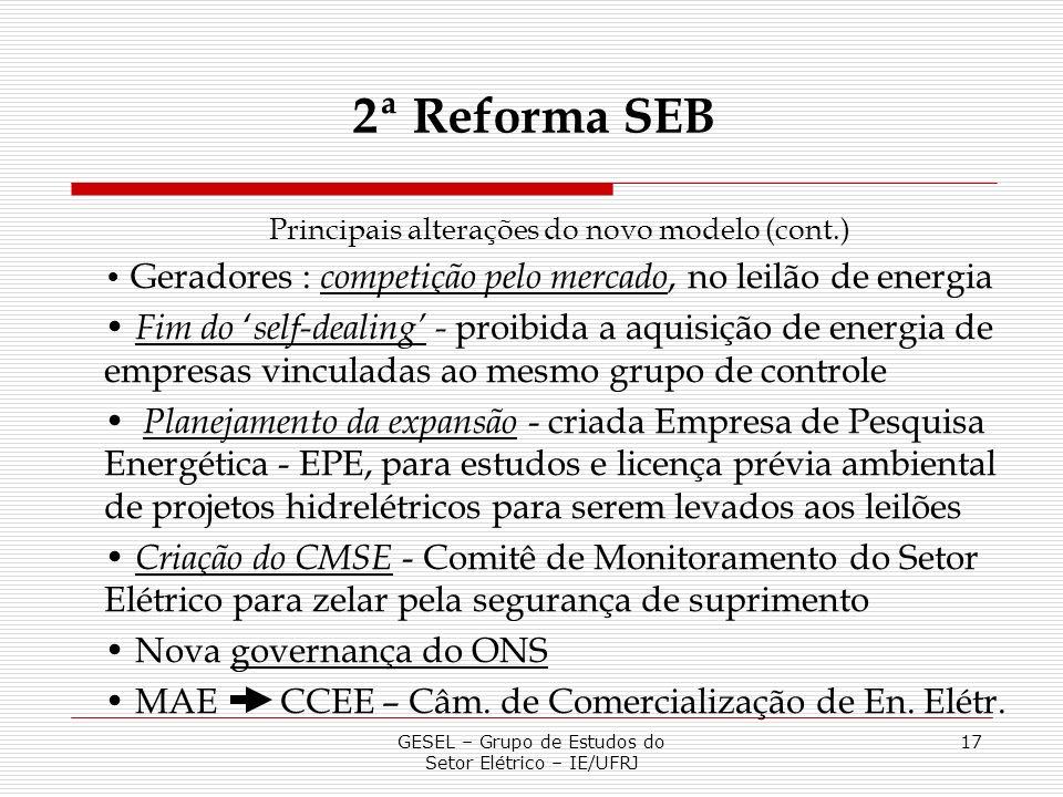 GESEL – Grupo de Estudos do Setor Elétrico – IE/UFRJ 17 2ª Reforma SEB Principais alterações do novo modelo (cont.) Geradores : competição pelo mercad
