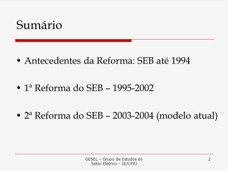 GESEL – Grupo de Estudos do Setor Elétrico – IE/UFRJ 2 Antecedentes da Reforma: SEB até 1994 1ª Reforma do SEB – 1995-2002 2ª Reforma do SEB – 2003-20