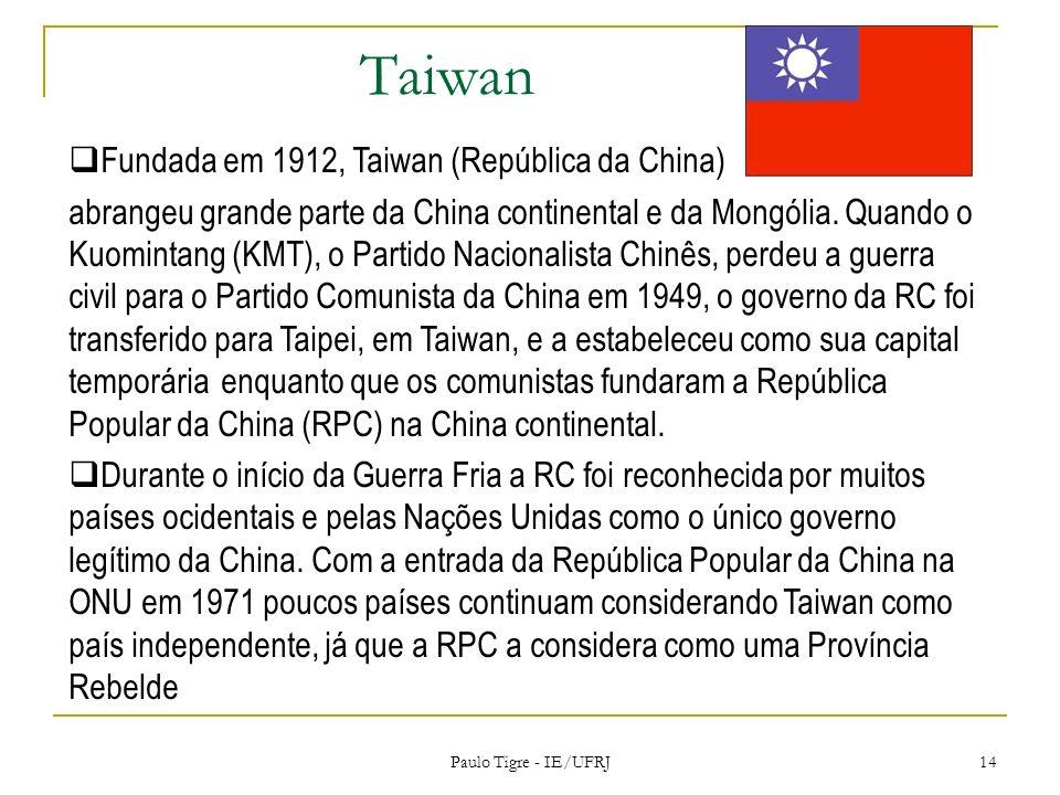 Taiwan Paulo Tigre - IE/UFRJ 14 Fundada em 1912, Taiwan (República da China) abrangeu grande parte da China continental e da Mongólia. Quando o Kuomin