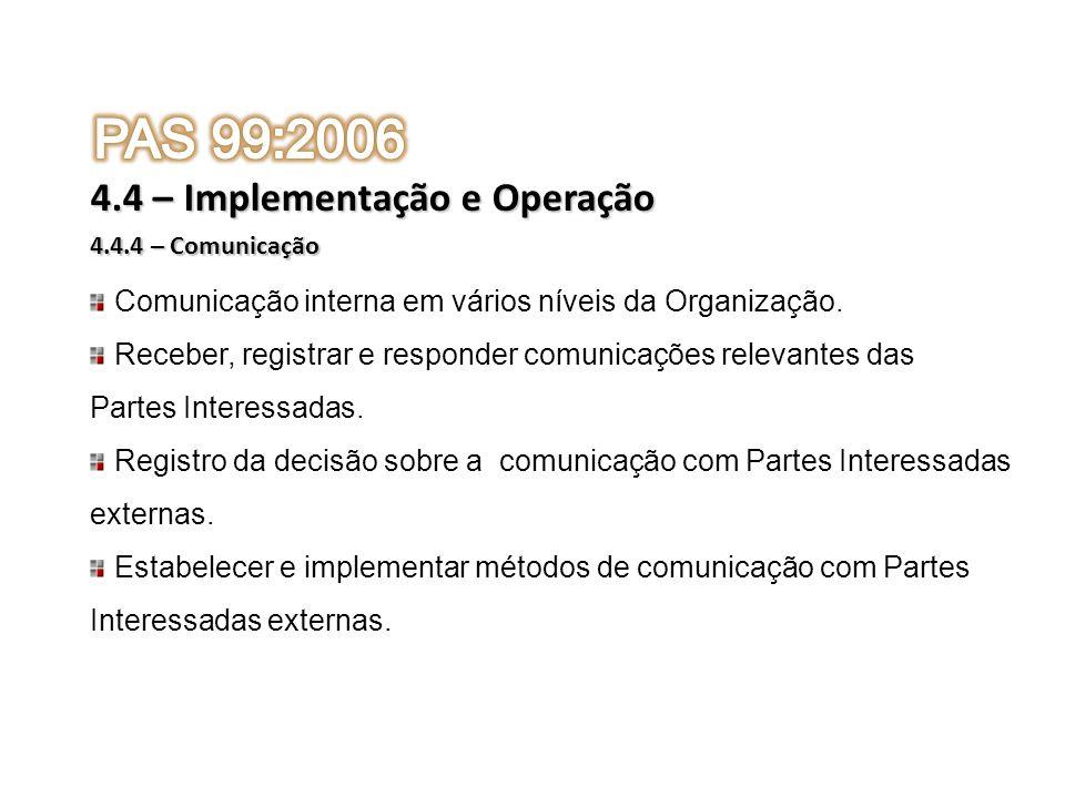4.4.4 – Comunicação 4.4 – Implementação e Operação Comunicação interna em vários níveis da Organização. Receber, registrar e responder comunicações re